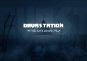 Raptured Roots - Devastaion ft. Crowd Capella